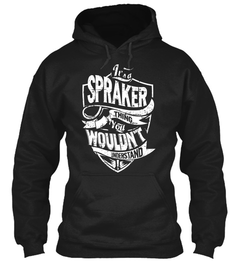 It's A Spraker Thing You Wouldn't Understand Black T-Shirt Front