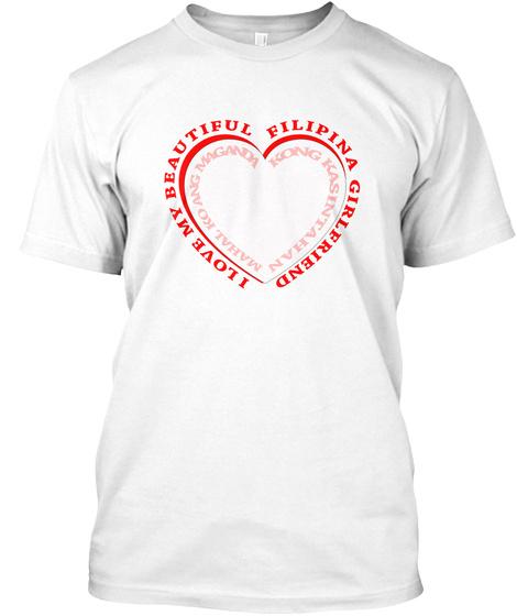 I Love My Beautiful Filipina Girlfriend White T-Shirt Front