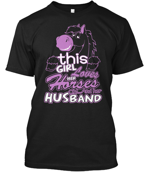 This Girl Loves Her Horses Oh!... And Her Husband Black T-Shirt Front