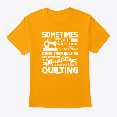 Funny Quilting Shirt   Mens Premium T S Gold T-Shirt Front