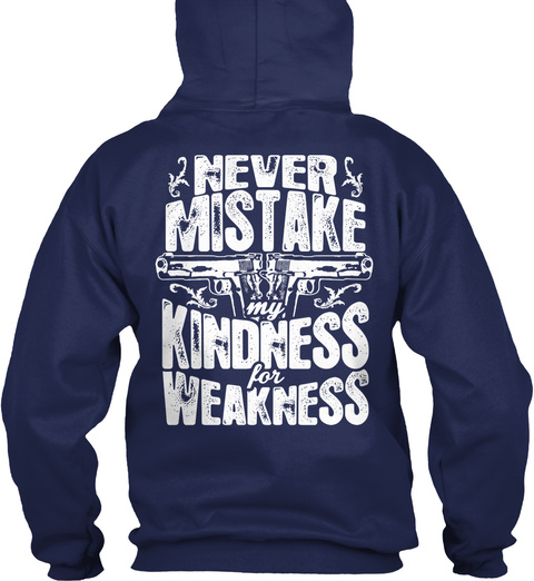 Never Mistake My Kindness For Weakness Navy Sweatshirt Back