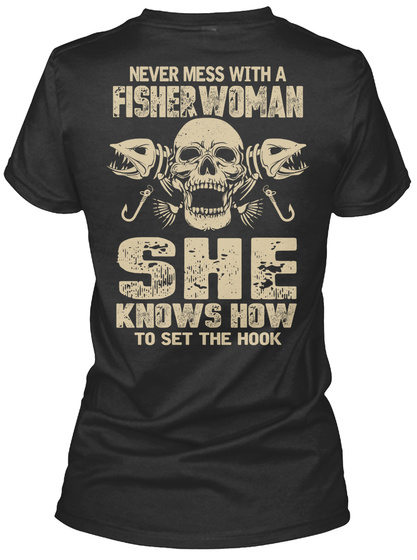 Never Mess With A Fisher Woman She Knows How To Set The Hook  Black T-Shirt Back