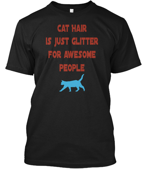 Cat Hair Is Just Glitter For Awesome People Black T-Shirt Front