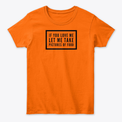 If You Love Me, Let Me Take Pictures... Orange T-Shirt Front