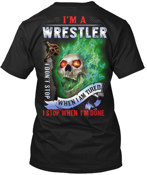 I'm A Wrestler I Don't Stop When I Am Tired I Stop When I'm Done Black T-Shirt Back