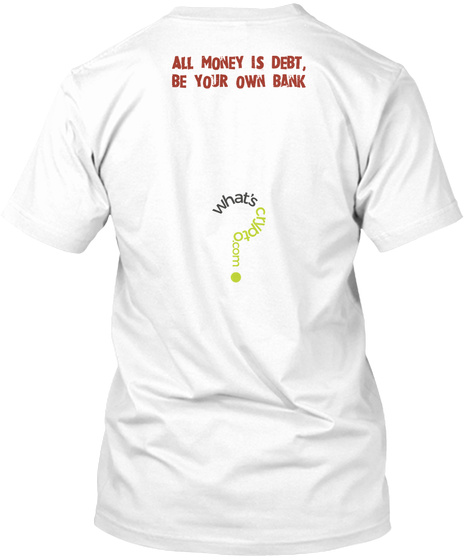 All Money Is Debt, Be Your Own Bank White T-Shirt Back