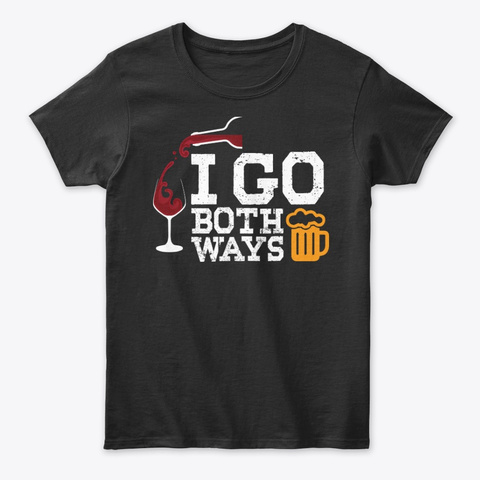 I Go Both Ways Funny Beer Drinking Black T-Shirt Front
