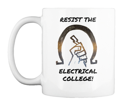 Resist The       Electrical College! White Taza Front
