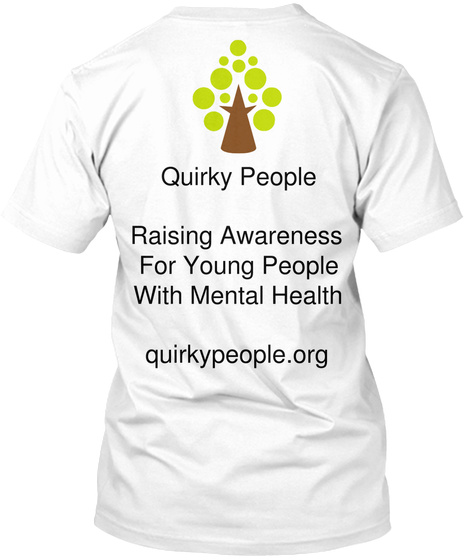 Quirky People Raising Awareness For Young People With Mental Health Quirkypeople.Org White T-Shirt Back