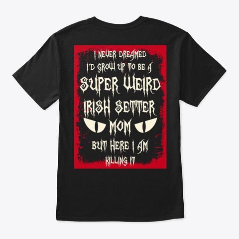 Super Weird Irish Setter Mom Shirt Black T-Shirt Back