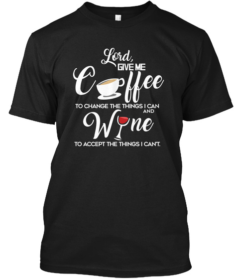 Lord Give Me Coffee And Wine Black T-Shirt Front