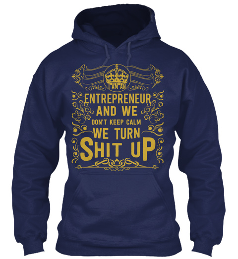 Entrepreneur And We Don't Keep Calm  We Turn Shit Up Navy T-Shirt Front
