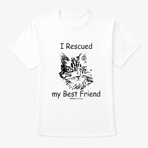Cat I Rescued My Best Friend White T-Shirt Front