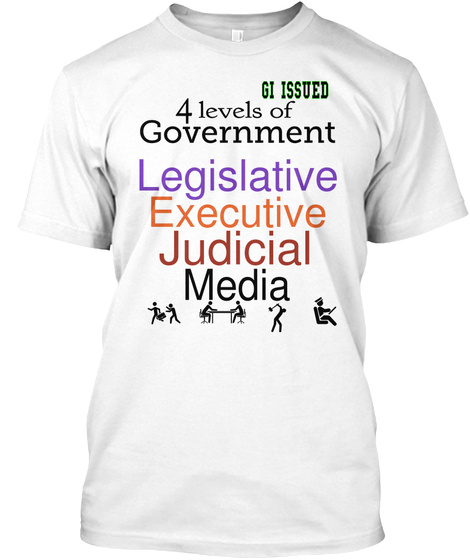 4 Gi Issued Levels Of Government Legislative Executive Judicial Media White T-Shirt Front