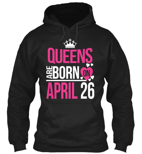 Queens Are Born On April 26 Black T-Shirt Front