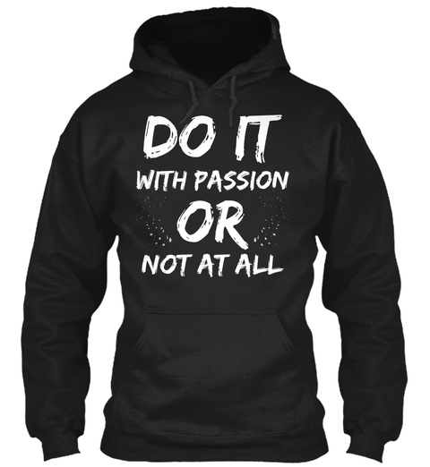 Do It With Passion Or Not At All Black T-Shirt Front