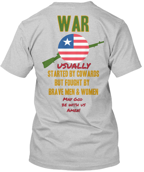 War Usually Started By Cowards  But Fought By  Brave Men & Women May God  Be With  Us Amen!  Light Steel T-Shirt Back