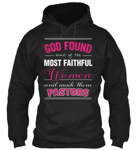 God Found Most Faithful Women And Macle Them Pastors Black T-Shirt Front