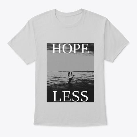 Hope Less (Hopeless) Light Steel T-Shirt Front