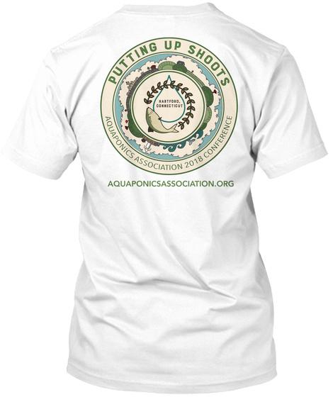Putting Up Shoots Aquaponicsassociation.Com White T-Shirt Back