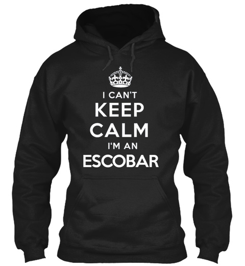 I Can't Keep Calm I'm An Escobar Black T-Shirt Front