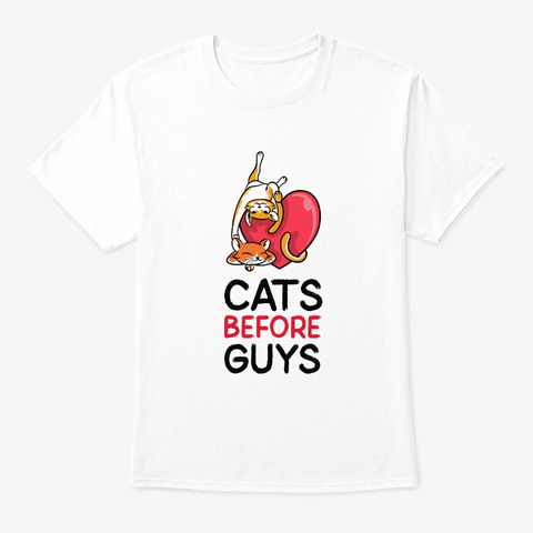 Cats Before Guys White T-Shirt Front
