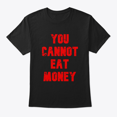 You Cannot Eat Money Black T-Shirt Front
