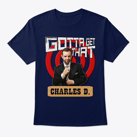 Gotta Get That Charles D. Navy T-Shirt Front