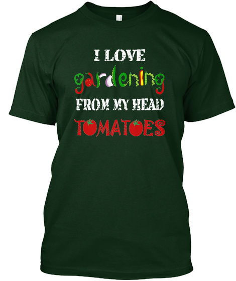 I Love Gardening From My Head Tomatoes  Forest Green T-Shirt Front