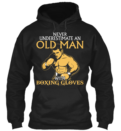 Never Underestimate Old Man With Boxing Gloves Black T-Shirt Front