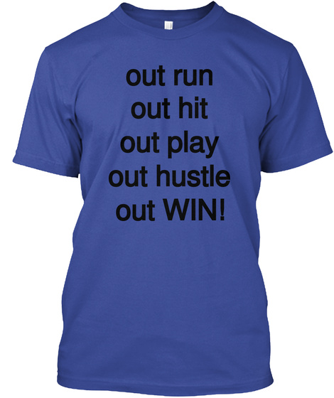 Out Run Out Hit Out Play Out Hustle Out Win! Deep Royal T-Shirt Front