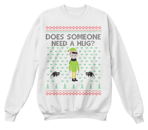Does Someone Need A Hug? White  Sweatshirt Front
