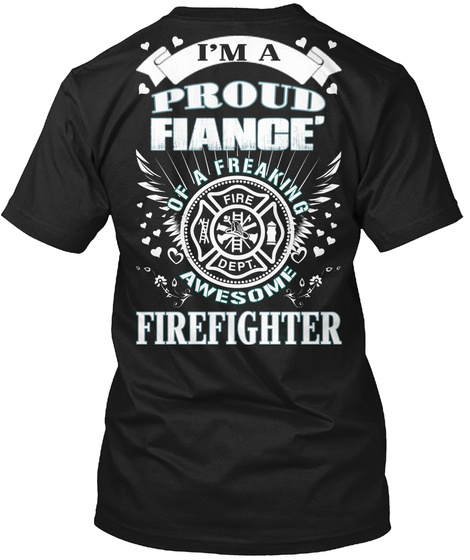 I'm A Proud Fiance Of A Freaking Awesome Firefighter Black T-Shirt Back