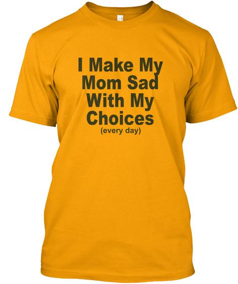 b8cb6ffbdd73 I Make My Mom Sad With My Choices Shirt: Teespring Campaign