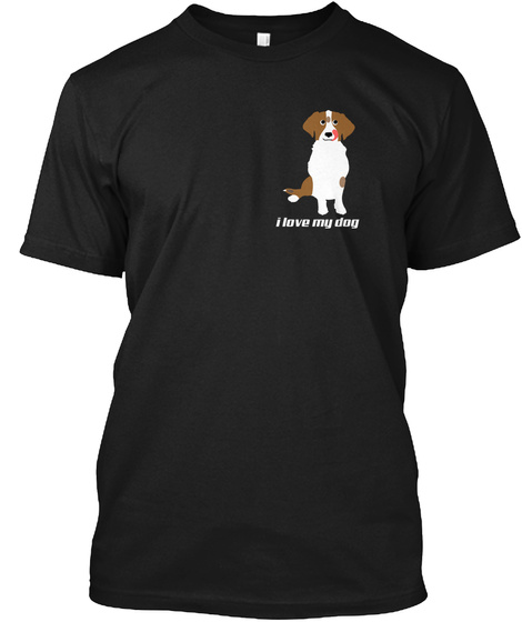 I Love My Dog T Shirt Us Black T-Shirt Front
