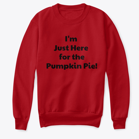 I'm Just Here For The Pumpkin Pie. Deep Red  T-Shirt Front