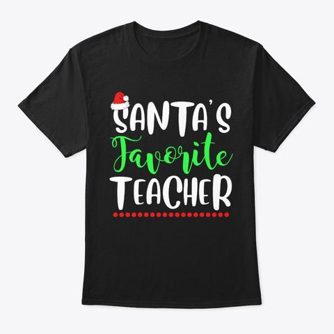 Santa's Favorite Teacher Funny Xmas Black T-Shirt Front