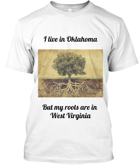 I Live In Oklahoma But My Roots Are West Virginia White T-Shirt Front