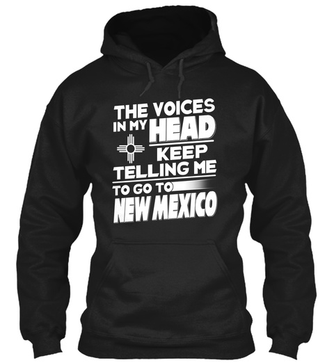 The Voices In My Head Keep Telling Me To Go To New Mexico Black T-Shirt Front