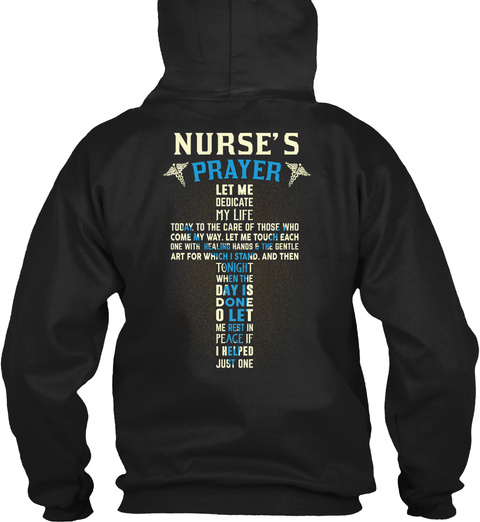 Nurse's Prayer Let Me Dedicate My Life Today To The Care Of Those Who Come My Way.Let Me Touch Each One With Healing... Black T-Shirt Back