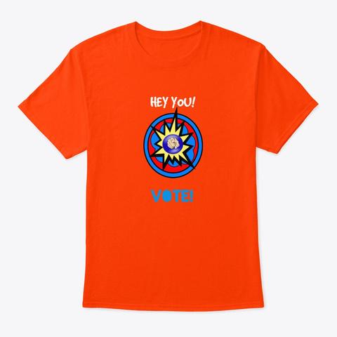 Hey You! Vote! Orange T-Shirt Front