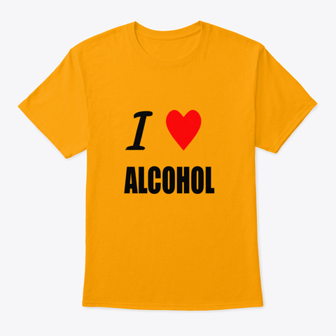 I Love Alcohol Gold T-Shirt Front