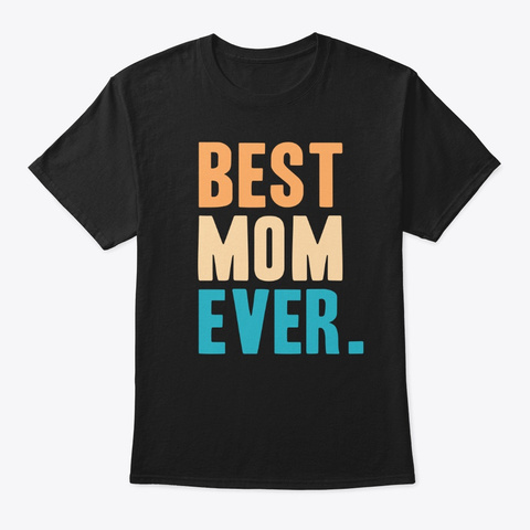 Best Mom Ever Gift Black T-Shirt Front