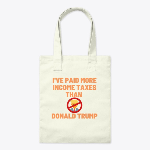I've Paid More Taxes Than Donald Trump Natural T-Shirt Front