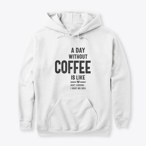 Coffee Shirt White T-Shirt Front