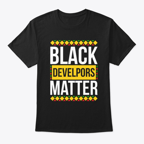 Black Develpors Matter Pride Shirt Black T-Shirt Front