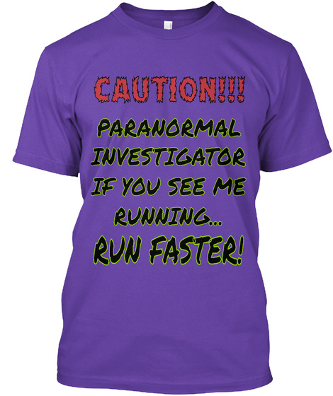 Caution!!! Paranormal Investigator If You See Me Running... Run Faster! Purple Rush T-Shirt Front