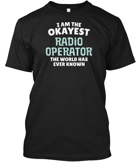 Funny Radio Operator Shirt   Okayest Black T-Shirt Front