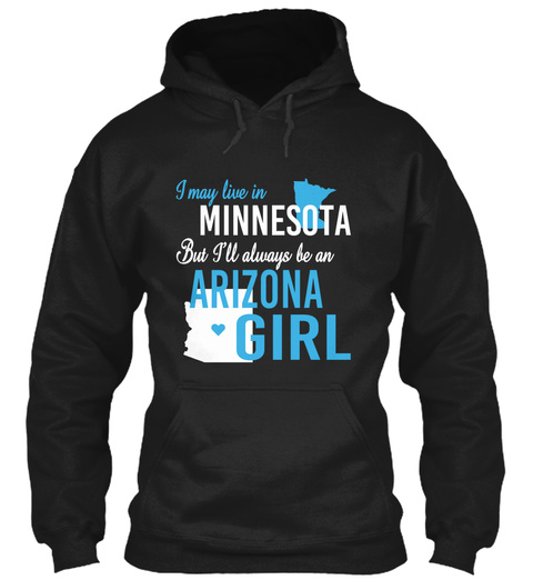 I May Live In Minnesota But I'll Always Be An Arizona Girl Black T-Shirt Front