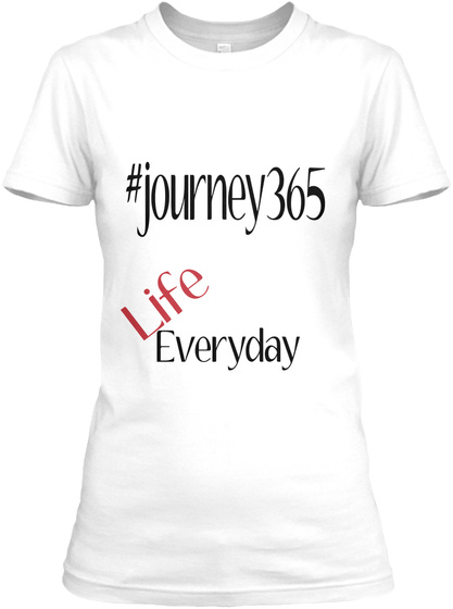 #Journey365 Life Everyday White T-Shirt pour Femme Front